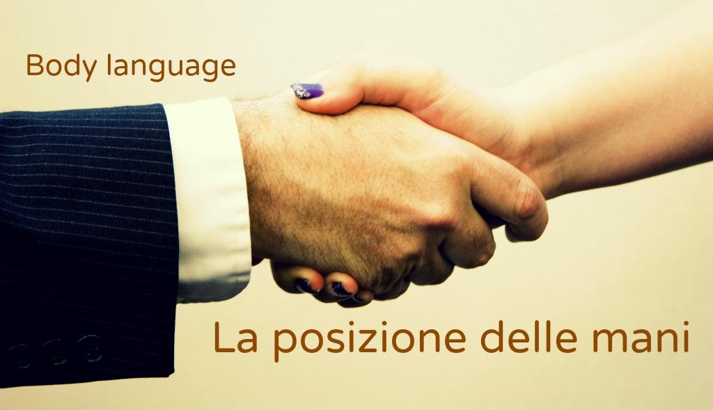 I fondamentali del body language: la posizione delle mani