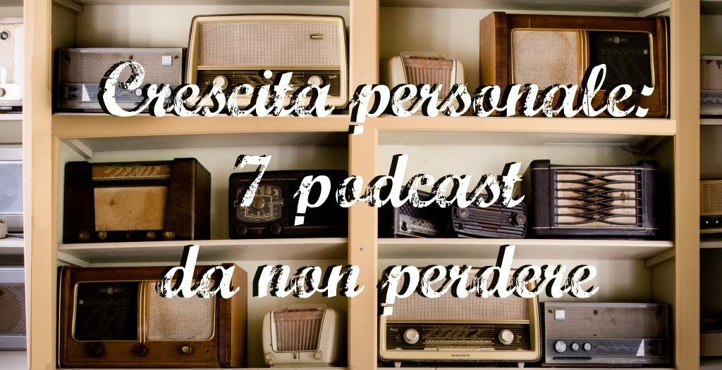 Crescita personale: 7 podcast da non perdere